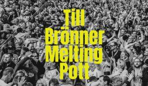TILL BRÖNNER – MELTING POTT