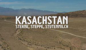 KASACHSTAN – Sterne, Steppe, Stutenmilch
